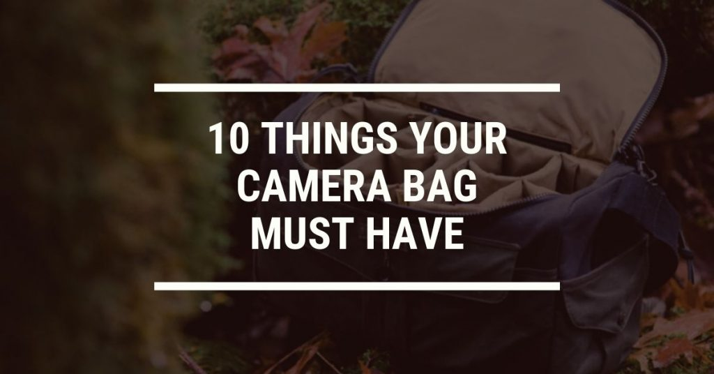 10 things your camera bag must have