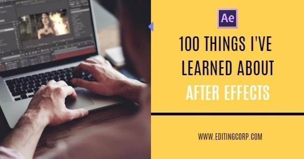 100 THINGS I'VE LEARNED ABOUT AFTER EFFECTS