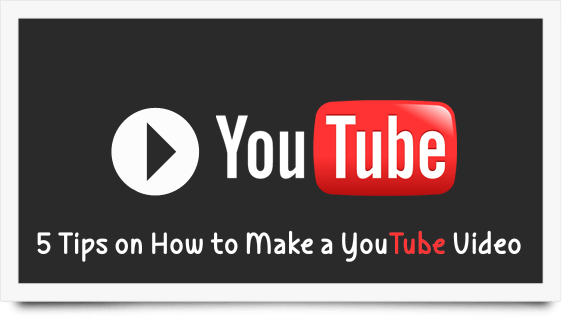 5 Tips on How to Make a Good YouTube Video