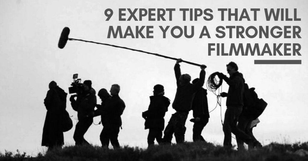 9 Expert Tips That Will Make You A Stronger Filmmakere