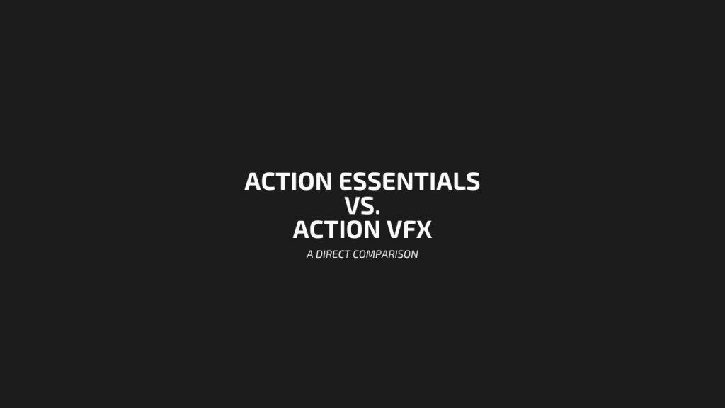 Action Essentials vs Action VFX