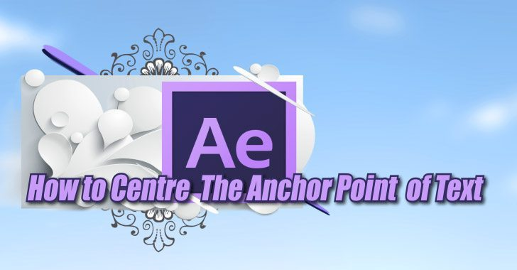 Centre The Anchor Point of Text in After Effects