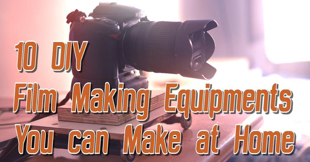 10 DIY Film Making Equipments