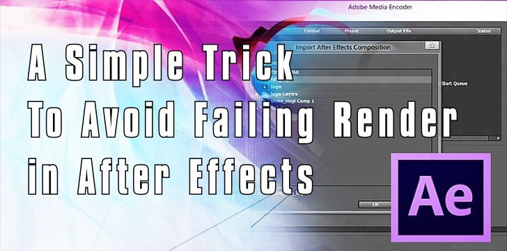 Simple Trick To Avoid Failing Render in After Effects
