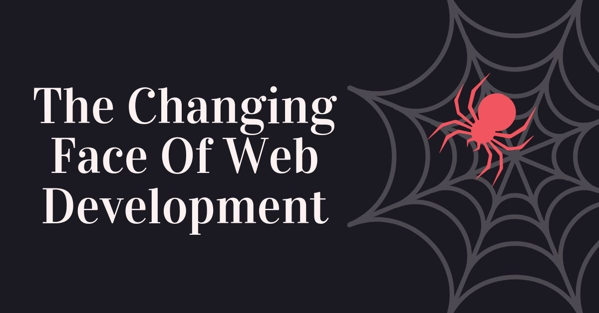 The Changing Face Of Web Development