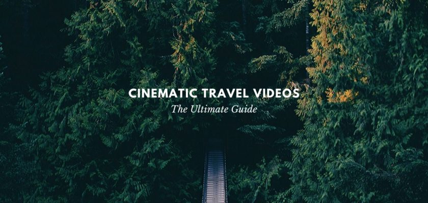 cinematic travel videos ultimate guide