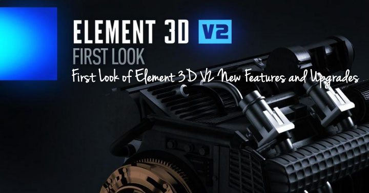 First Look of Element 3D V2 New Features and Upgrades